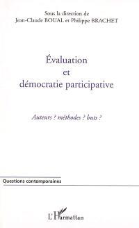 Evaluation et démocratie participative : acteurs ? Méthodes ? Buts