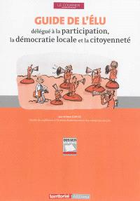 Guide de l'élu délégué à la participation, la démocratie locale et la citoyenneté