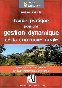 Guide pratique pour une gestion dynamique de la commune rurale : faire face aux exigences de l'administration communale