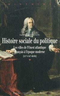 Histoire sociale du politique : les villes de l'Ouest atlantique français à l'époque moderne (XVIe-XVIIIe siècle)