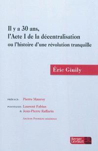Il y a 30 ans, l'acte I de la décentralisation ou L'histoire d'une révolution tranquille