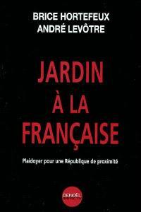 Jardin à la française : plaidoyer pour une République de proximité