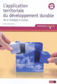 L'application territoriale du développement durable : de la stratégie à l'action : à jour au 1er mars 2011