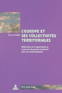 L'Europe et ses collectivités territoriales : réflexions sur l'organisation et l'exercice du pouvoir territorial dans un monde globalisé