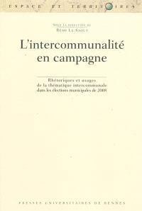 L'intercommunalité en campagne : rhétoriques et usages de la thématique intercommunale dans les élections municipales de 2008