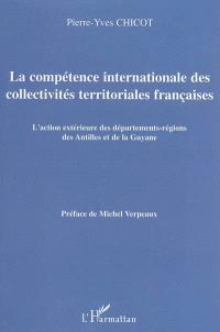 La compétence internationale des collectivités territoriales françaises : l'action extérieure des départements-régions des Antilles et de la Guyane