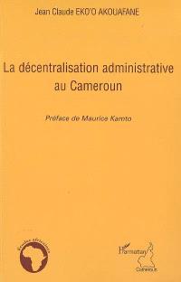 La décentralisation administrative au Cameroun