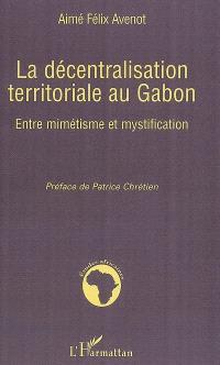 La décentralisation territoriale au Gabon : entre mimétisme et mystification