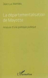 La départementalisation de Mayotte : analyse d'une politique publique