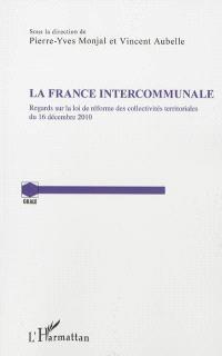 La France intercommunale : regards sur la loi de réforme des collectivités territoriales du 16 décembre 2010