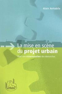 La mise en scène du projet urbain : pour une structuration des démarches