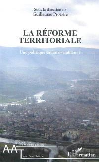 La réforme territoriale : une politique en faux-semblant ?