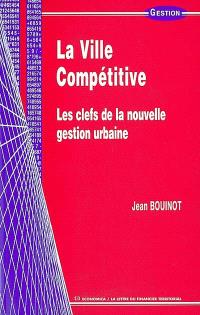 La ville compétitive : les clefs de la nouvelle gestion urbaine