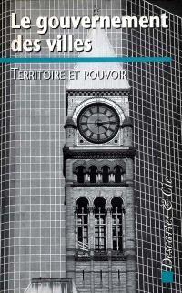 Le gouvernement des villes : territoire et pouvoir