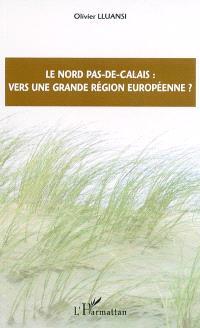 Le Nord, Pas-de-Calais : vers une grande région européenne ?