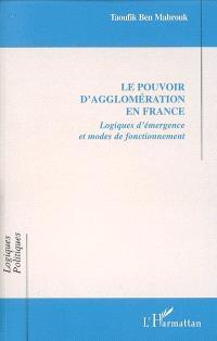 Le pouvoir d'agglomération en France : logiques d'émergence et modes de fonctionnement