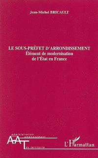 Le sous-préfet d'arrondissement : élément de modernisation de l'Etat en France
