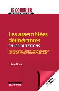 Les assemblées délibérantes en 180 questions : statut des élus locaux, fonctionnement, communes, EPCI, départements, régions