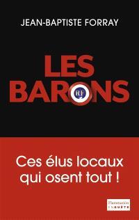 Les barons : ces élus locaux qui osent tout !