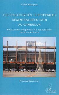 Les collectivités territoriales décentralisées (CTD) au Cameroun : pour un développement de convergence rapide et efficace