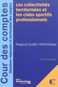 Les collectivités territoriales et les clubs sportifs professionnels : rapport public thématique : décembre 2009