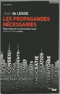 Les propagandes nécessaires : éloge critique de la communication locale