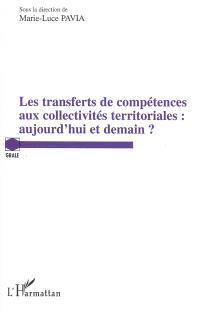 Les transferts de compétences aux collectivités territoriales : aujourd'hui et demain ? : actes du colloque de Montpellier, les 29 et 30 juin 2007