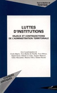 Luttes d'institutions : enjeux et contradictions de l'administration territoriale