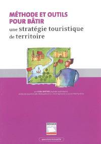 Méthode et outils pour bâtir une stratégie touristique de territoire : guide d'ingénierie territoriale