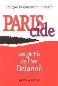 Pariscide : les gâchis de l'ère Delanoë