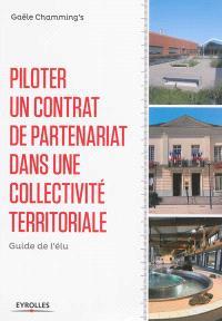 Piloter un contrat de partenariat dans une collectivité territoriale : guide de l'élu