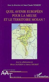 Quel avenir européen pour la Meuse et le territoire mosan ?