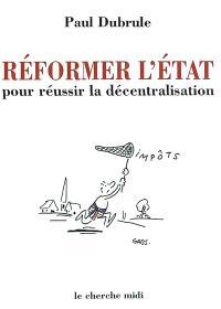 Réformer l'état pour réussir la décentralisation