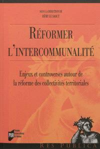 Réformer l'intercommunalité : enjeux et controverses autour de la réforme des collectivités territoriales