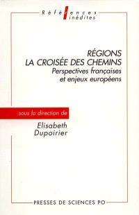 Régions : la croisée des chemins : perspectives françaises et enjeux européens