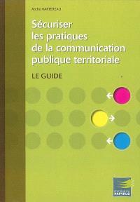 Sécuriser les pratiques de la communication publique territoriale : le guide