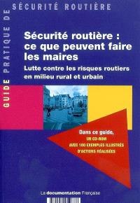 Sécurité routière : ce que peuvent faire les maires : lutte contre les risques routiers en milieu rural et urbain