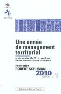 Une année de management territorial : projets collectifs 2011, synthèse, élèves administrateurs territoriaux : promotion Robert Schuman 2010-2011