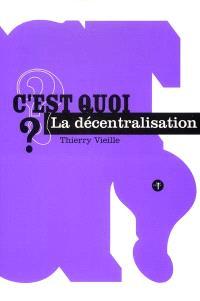 C'est quoi la décentralisation ?