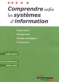 Comprendre enfin les systèmes d'information : organisation, management, pilotage stratégique, financement