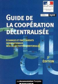 Guide de la coopération décentralisée : échanges et partenariats internationaux des collectivités territoriales