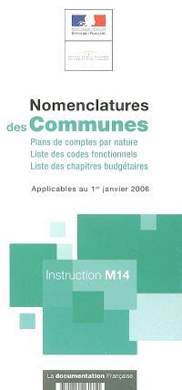 Nomenclatures des communes : plans de comptes par nature, liste des codes fonctionnels, liste des chapitres budgétaires applicable au 1er janvier 2006 : instruction M14