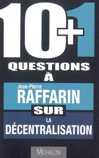 10+1 questions à Jean-Pierre Raffarin sur la décentralisation
