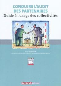 Conduire l'audit des partenaires : guide à l'usage des collectivités
