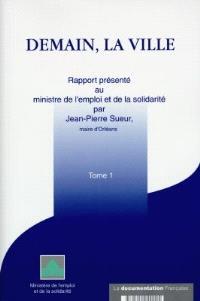 Demain la ville : rapport présenté au ministre de l'emploi et de la solidarité. Volume 1