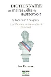 Dictionnaire des maires et élus de Haute-Savoie de l'Annexion à nos jours : les élections en Haute-Savoie (1860-2008)
