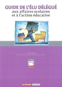 Guide de l'élu délégué aux affaires scolaires et à l'action éducative