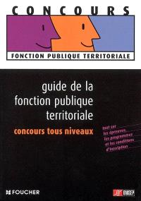 Guide de la fonction publique territoriale, concours tous niveaux : tout sur les épreuves, les programmes et les conditions d'inscription