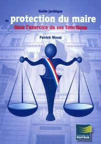 Guide juridique de protection du maire dans l'exercice de ses fonctions
