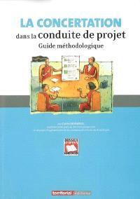 La concertation dans la conduite de projet : guide méthodologique